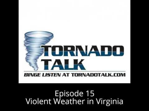 Tornado Talk Podcast Episode 15:  Violent Weather in Virginia
