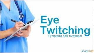 Eye Twitching: Symptoms and Treatment