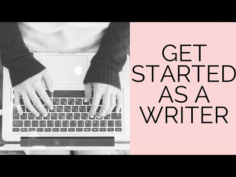 HOW TO GET STARTED AS A WRITER