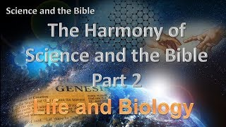 03 The Harmony of Science and the Bible Part 2: Life and Biology