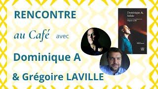 DIALOGUES avec Dominique A et Grégoire Laville, dans les coulisses de la création