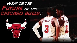 What Is The Future Of The Chicago Bulls?
