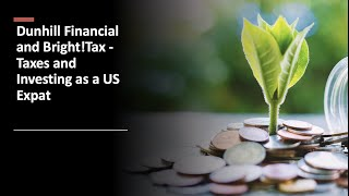 Dunhill Financial and Bright!Tax - Taxes and Investing as a US Expat