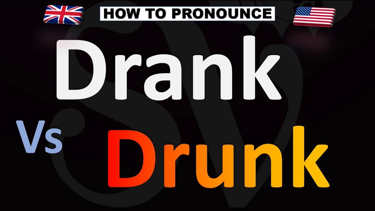 How to Pronounce Drank Vs Drunk (CORRECTLY)