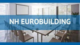 NH EUROBUILDING 4* Іспанія Мадрид огляд – готель НХ ЕУРОБУИЛДИНГ 4* Мадрид відео огляд