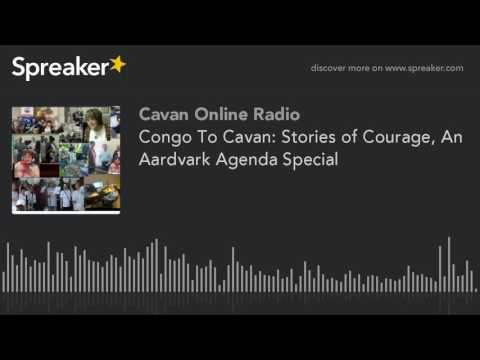 Congo To Cavan: Stories of Courage, An Aardvark Agenda Special (part 2 of 2)