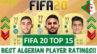 FIFA 20   TOP 15 ALGERIA PLAYER RATINGS!! FT. MAHREZ, ATAL, GHOULAM ETC... (FIFA 20 UPGRADES)