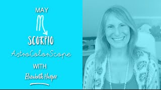 SCORPIO May 2016 Astrocolorscope, Astrology, Color & Crystals with Elizabeth Harper