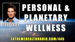 Troy Casey -  Planetary Wellness, Ancient Maori  Healing Techniques, Waking Up & More!