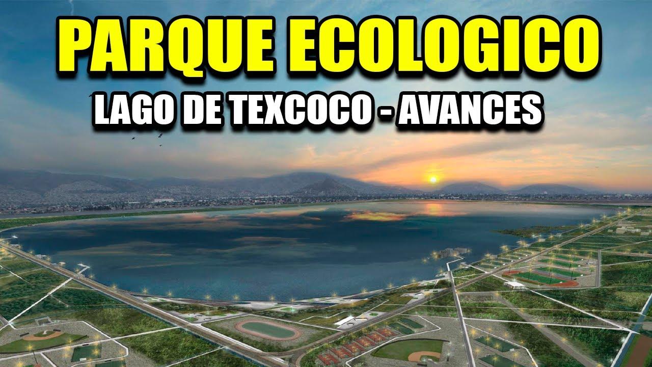 AVANCES DEL PARQUE ECOLÓGICO LAGO DE TEXCOCO