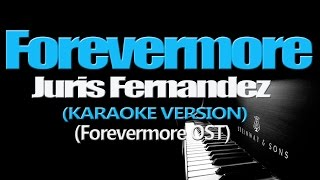 Download lagu FOREVERMORE - Juris Fernandez (KARAOKE VERSION)