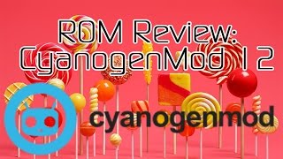 CyanogenMod 12 Review (Sort of) and Overview