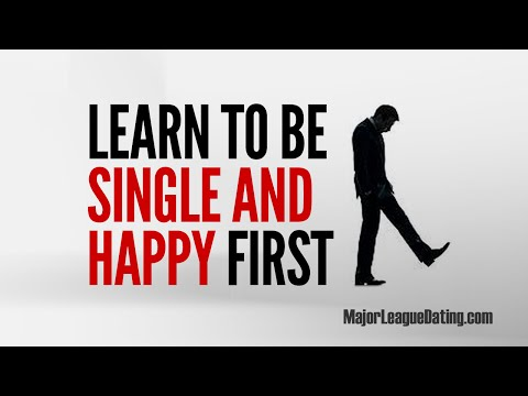 FAST DATING TIP - LEARN TO BE SINGLE AND HAPPY FIRST - MAJORLEAGUEDATING.COM