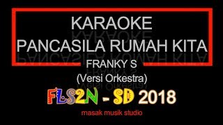 KARAOKE PANCASILA RUMAH KITA – FRANKY S (Versi Orkestra) FLS2N SD 2018