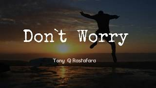 Don't Worry - Tony Q Rastafara  (Lyrick Audio)