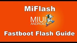 Xiaomi : How to Flash Mi ROM in Fastboot Mode by using MiFlash Tool