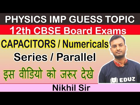 Capacitor Series Parallel Combination Concept & Numerical Solving Tricks-CBSE Class 12th Board Exams