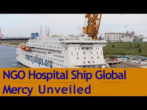 World's Largest NGO Hospital Ship Global Mercy Unveiled