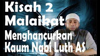 Kisah 2 Malaikat Yang Menghancurkan Kaum Nabi Luth AS - Ustadz Khalid Basalamah