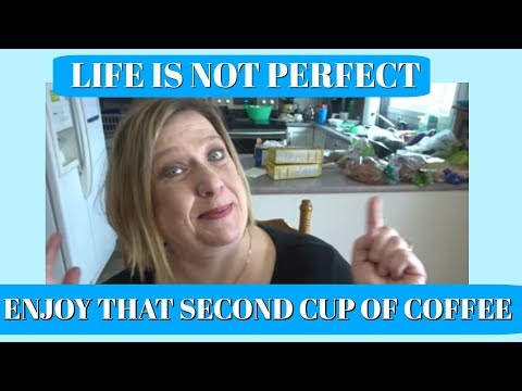 LIFE IS NOT PERFECT - ENJOY THAT SECOND CUP OF COFFEE