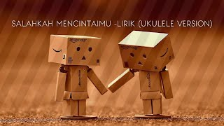 Download Salahkah Mencintaimu - lirik (Ukulele version)