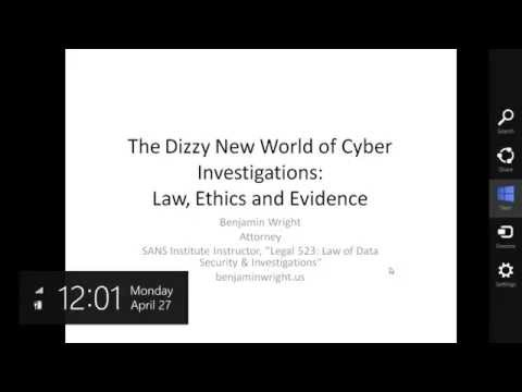 SANS DFIR Webcast: The Crazy New World of Cyber Investigations Law, Ethics, and Evidence