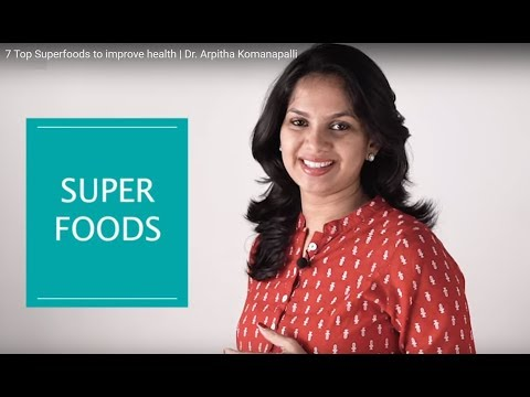 7 Top Superfoods to improve health | Dr. Arpitha Komanapalli
