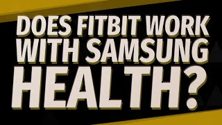 Does fitbit work with Samsung health?