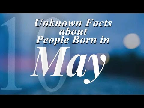 10 Unknown Facts about People Born in May | Do You Know?