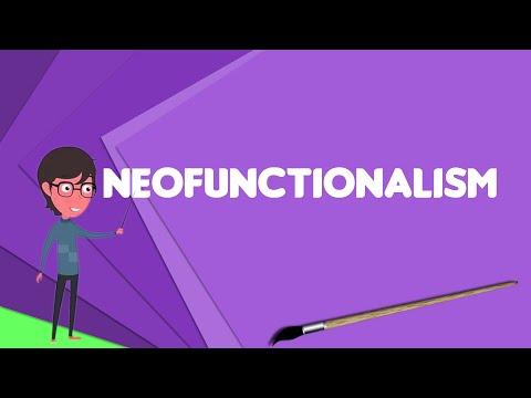 What Is Neofunctionalism?, Explain Neofunctionalism, Define Neofunctionalism