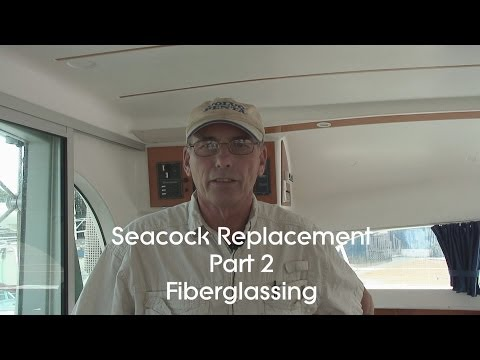 Replacing Seacock, Part 2 Glassing in removed Thru Hulls