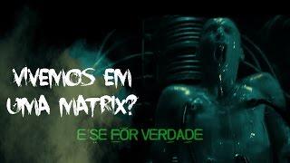 Matrix: Realidade Simulada - E SE FOR VERDADE?