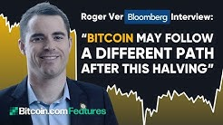 "Roger Ver Bloomberg Interview: ""Bitcoin may follow a different path after this halving."""