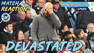 DEVASTATED BUT PROUD... | MAN CITY 4-3 TOTTENHAM (4-4) | MATCH REACTION