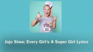 Jojo siwa~Every Girl's A Super Girl Lyrics