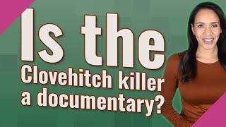 Is the Clovehitch killer a documentary?