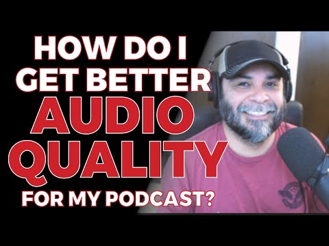 How Do I Get Better Audio Quality For My Podcast?