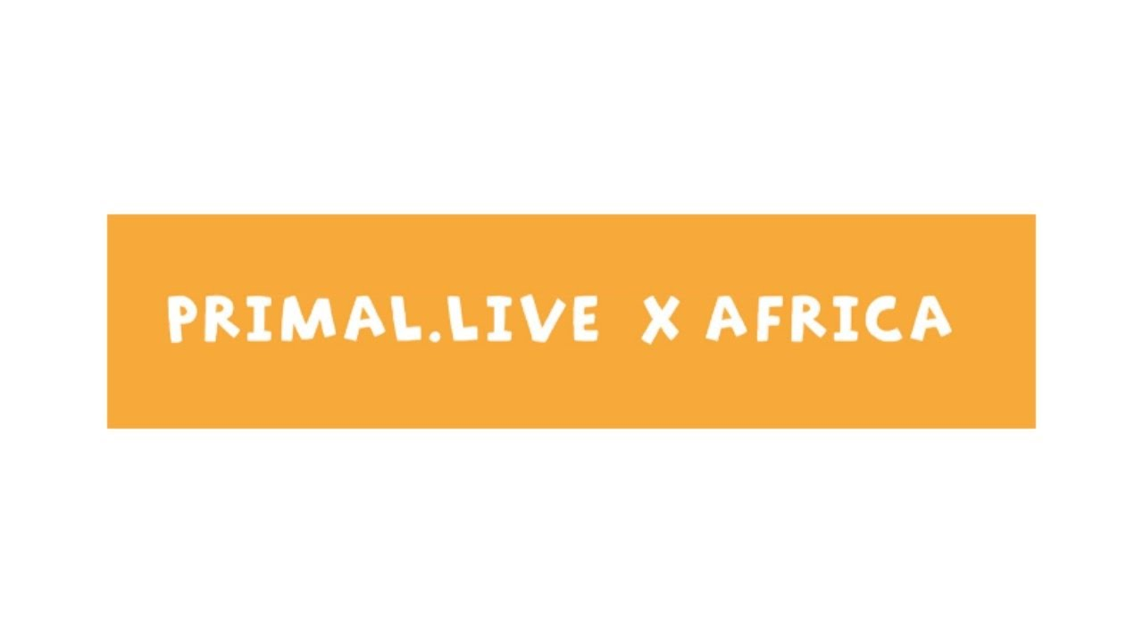 PRIMAL.LIVE X AFRICA - Creating a Meaningful Brand