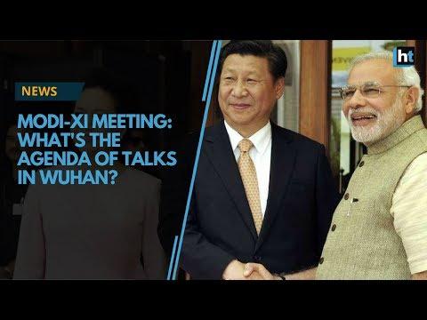 Modi-Xi meeting: What's the agenda for talks in Wuhan?