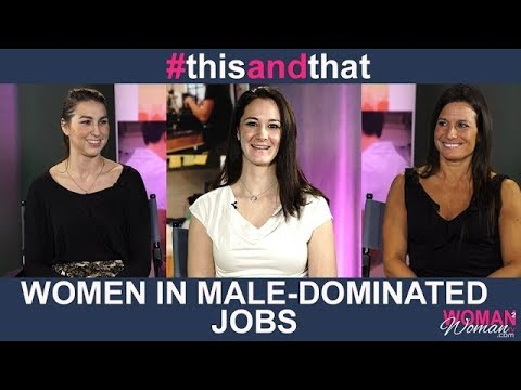 Women in Male Dominated Jobs | This and That | Woman2WomanTV