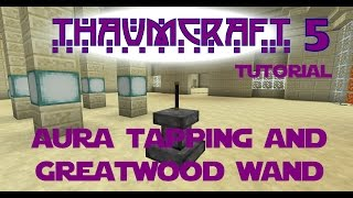 Thaumcraft 5 Tutorial - Part 4 - Aura Tapping and Greatwood Wand