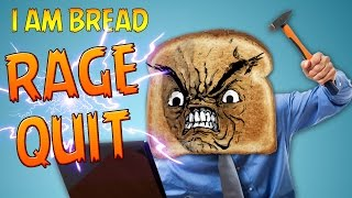 RAGE QUIT! - I Am Bread #5