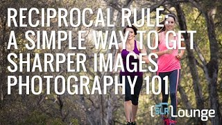 Reciprocal Rule: A Simple Way To Get Sharper Images | Photography 101