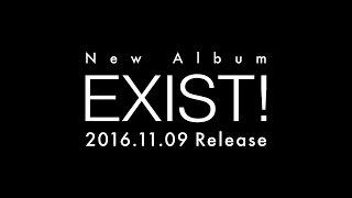 6th ALBUM「EXIST!」イグジスト 発売日:2016年11月9日(水) 「EXIST!...