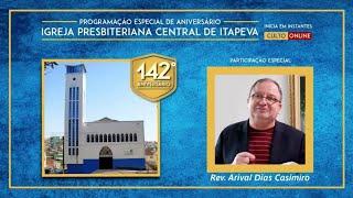 Rev. Arival Dias Casimiro - 142 anos da IP Central de Itapeva