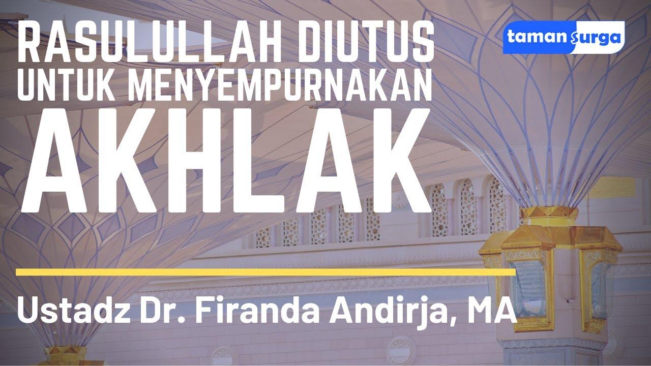 Download Rasulullah Diutus untuk Menyempurnakan Akhlak - Ustadz Dr. Firanda Andirja, Lc, MA