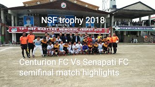 Centurion FC Vs Senapati FC 4-1 semifinal match highlights/ NSF trophy 2018