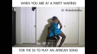 WHEN WAITING FOR THE DJ TO PLAY AN AFRICAN SONG