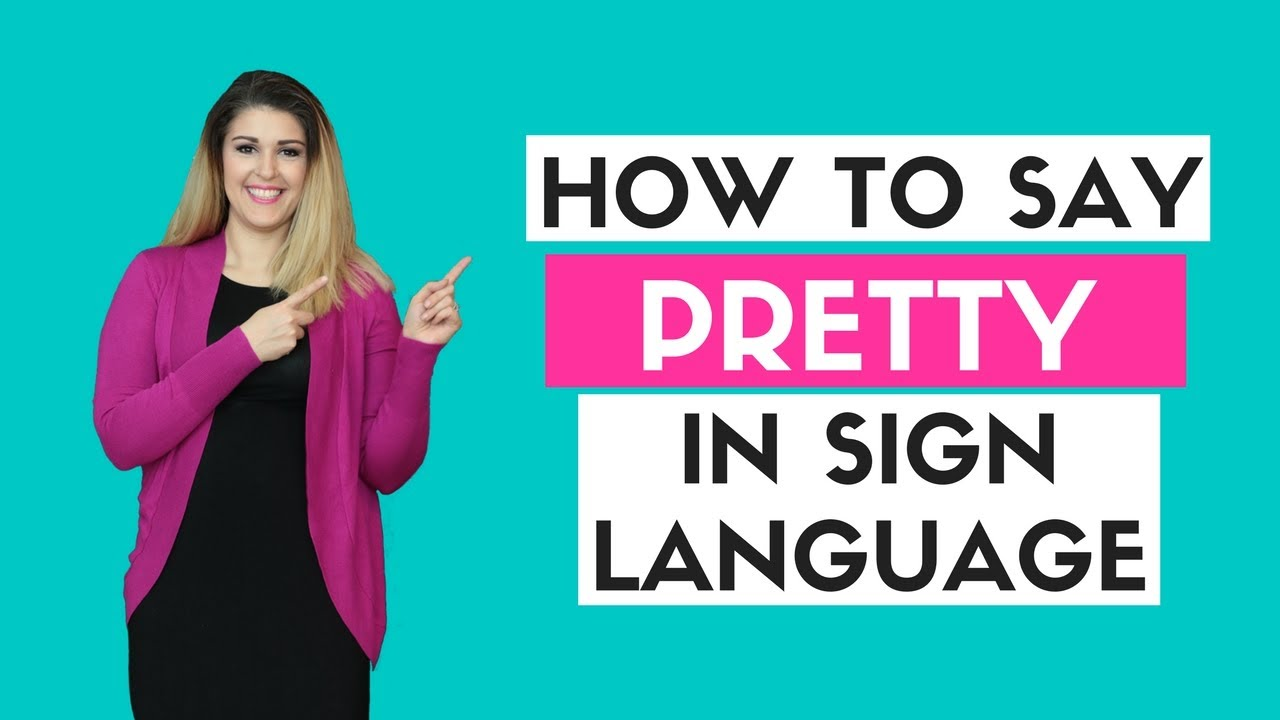 How To Say Pretty In Sign Language Youtube