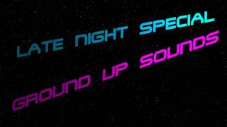 Ground Up Sounds - Late Night Special